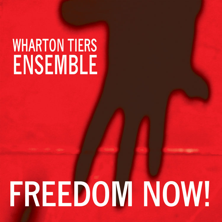 Freedom Now! by Wharton Tiers Ensemble