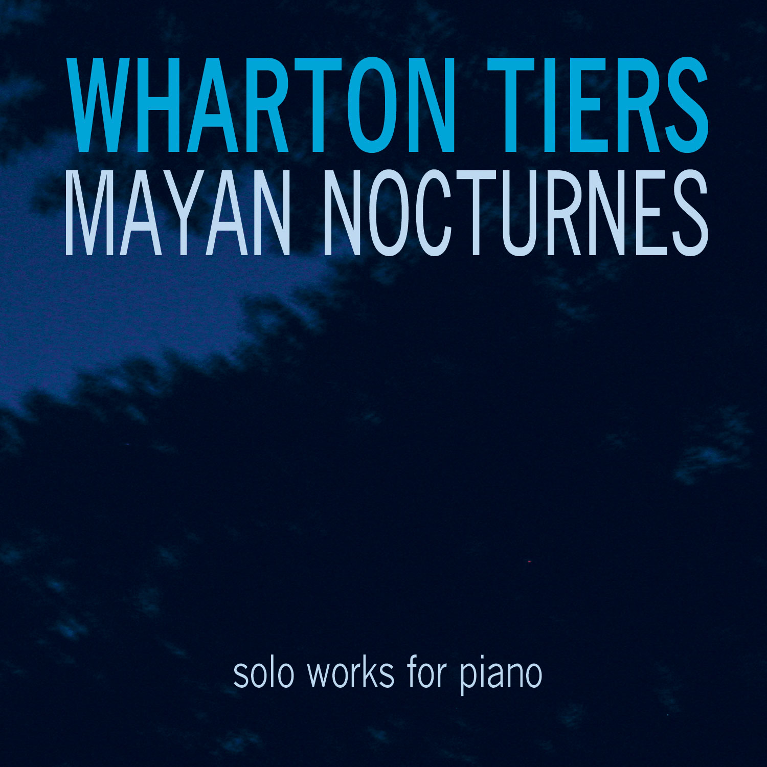 Wharton Tiers, Mayan Nocturnes, solo works for piano