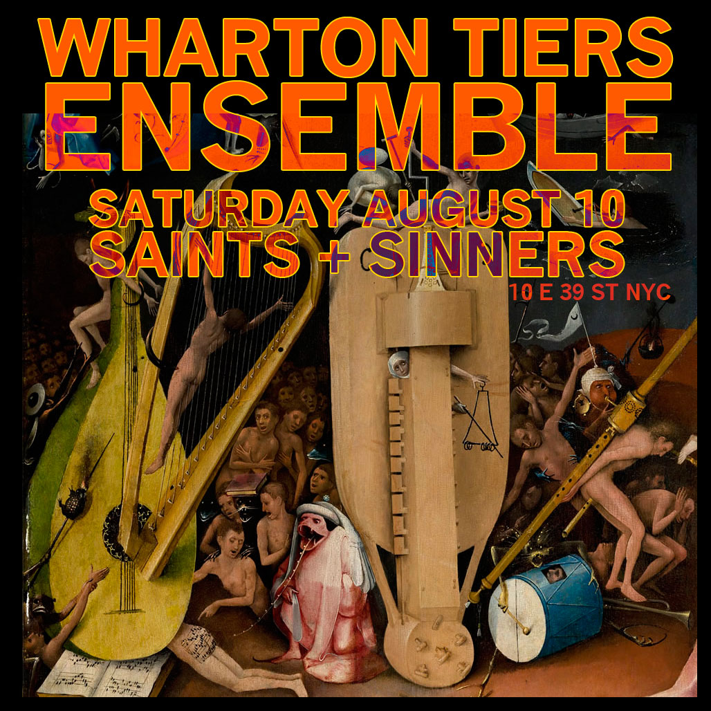 See Wharton Tiers Ensemble live! Saturday August 10 @ Saints + Sinners 10 E 39 St MANHATTAN
