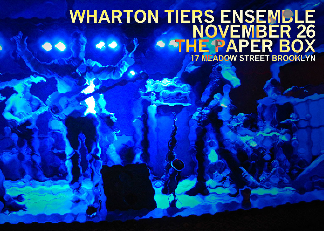 Wharton Tiers Ensemble at The Paper Box, November 26, 2013