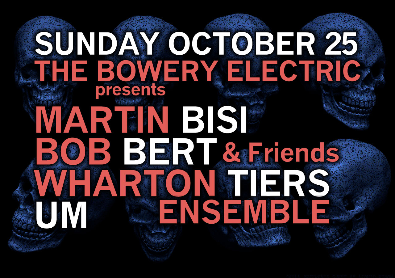 Wharton Tiers Ensemble, Martin Bisi, Bob Bert & Friends, & Um at The Bowery Electric, 10/25